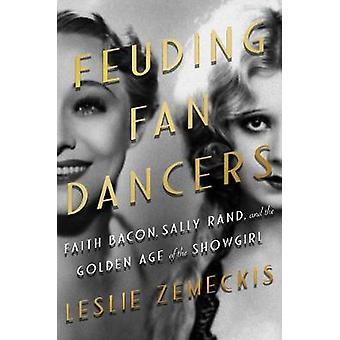 Feuding Fan Dancers - Faith Bacon - Sally Rand - and the Golden Age of