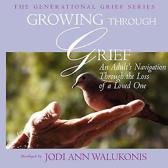 Growing Through Grief - an Adult's Navigation Through the Loss of a L