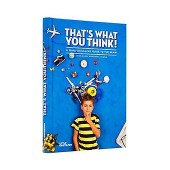 That's What You Think! - A Mind-Boggling Guide to the Brain by Michael