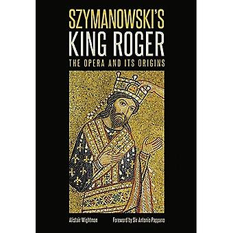 Szymanowski's King Roger: The Opera and its Origins