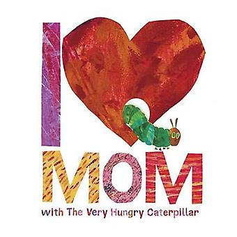 I Love Mom with the Very Hungry Caterpillar by Eric Carle - 978045153