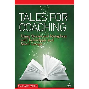 Tales for Coaching - Using Stories and Metaphors with Individuals and