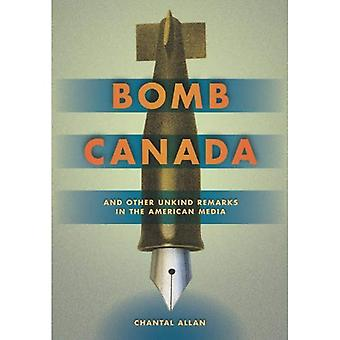 Bomb Canada: And Other Unkind Remarks in the American Media