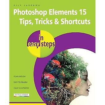 Photoshop Elements 15 Tips Tricks amp Shortcuts in Easy Steps by Nick Vandome