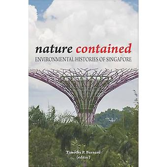 Nature Contained - Environmental Histories of Singapore by Timothy P.