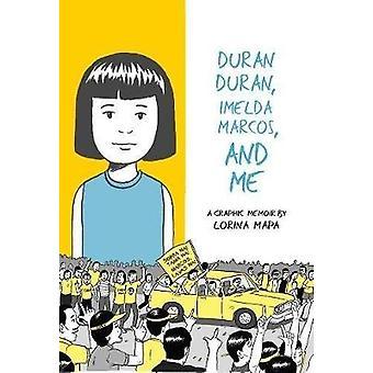 Duran Duran - Imelda Marcos - And Me by Lorina Mapa - 9781772620115 B