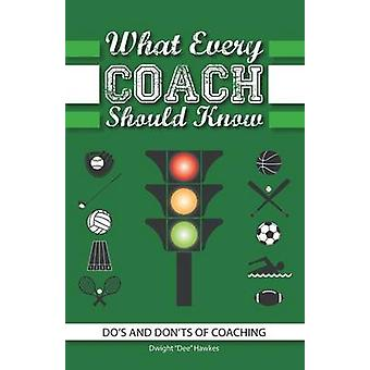 What Every Coach Should Know by Hawkes & Dwight Dee