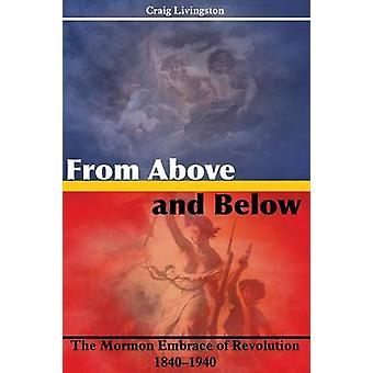 From Above and Below The Mormon Embrace of Revolution 18401940 by Livingston & Craig
