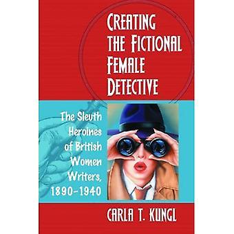 Erstellen der fiktiven Detektivin: Sleuth Heldinnen der Britinnen Schriftsteller, 1890-1940