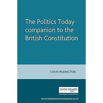 The Politics Today Companion to the British Constitution di Colin Pilkington