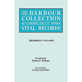 The Barbour Collection of Connecticut Town Vital Records. Volume 23 Litchfield 17191854 by White & Lorraine Cook