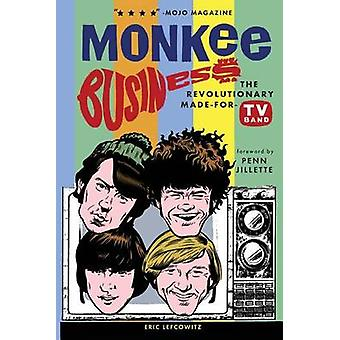Monkee Business The Revolutionary MadeForTV Band by Lefcowitz & Eric