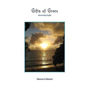 Gifts of Grace Becoming Light by Winnett & Sharon L.