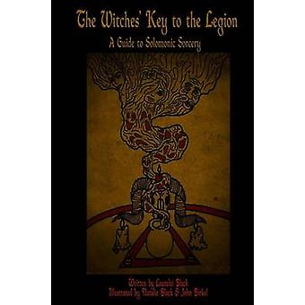 The Witches Key to the Legion A Guide to Solomonic Sorcery by Black & Laurelei