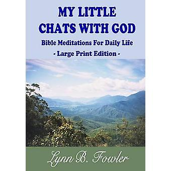 My Little Chats With God Bible Meditations For Daily Life  Large Print Edition by Fowler & Lynn B.