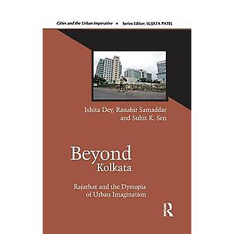 Beyond Kolkata  Rajarhat and the Dystopia of Urban Imagination by Dey & Ishita