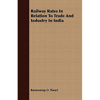 Railway Rates In Relation To Trade And Industry In India by Tiwari & Ramswarup D.