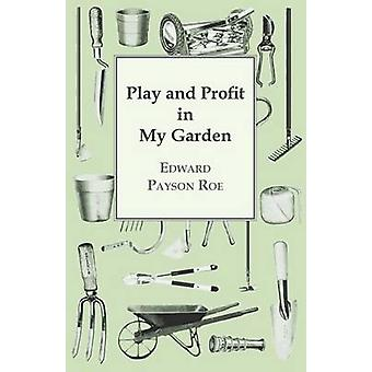 Play And Profit In My Garden by Roe & Edward Payson