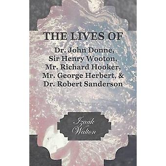 The Lives of Dr. John Donne Sir Henry Wooton Mr. Richard Hooker Mr. George Herbert and Dr. Robert Sanderson by Walton & Izaak
