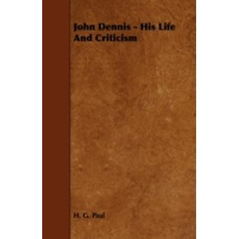 John Dennis  His Life And Criticism by Paul & H. G.