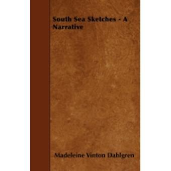 South Sea Sketches  A Narrative by Dahlgren & Madeleine Vinton