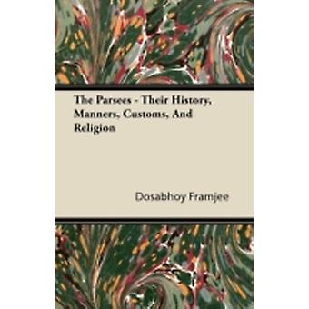 The Parsees  Their History Manners Customs And Religion by Framjee & Dosabhoy