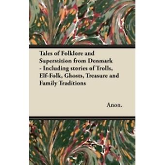 Tales of Folklore and Superstition from Denmark  Including stories of Trolls ElfFolk Ghosts Treasure and Family Traditions by Anon.