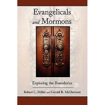 Evangelicals and Mormons Exploring the Boundaries by Millet & Robert L.