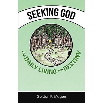 Seeking God for Daily Living and Destiny by Magee & Gordon
