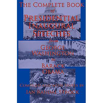 The Complete Book of Presidential Inaugural Speeches From George Washington to Barack Obama by Washington & George