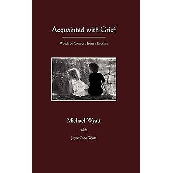 Acquainted with Grief by Wyatt & Michael