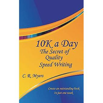 10k a DayThe Secret of Quality Speed Writing by Myers & C. R.