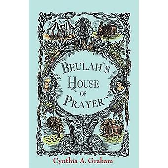 Beulahs House of Prayer by Graham & Cynthia A.