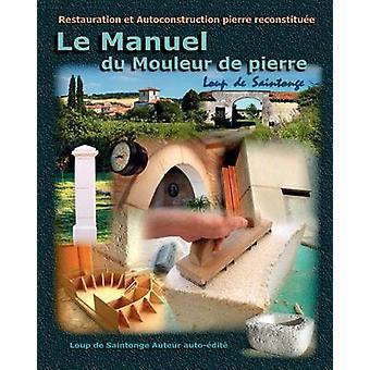 Le Manuel Du Mouleur de Pierre by Loup De Saintonge & De Saintonge