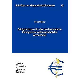 Erfolgsfaktoren Fur Das Marktorientierte Management Patentgesch Tzter Arzneimittel by Sauer & Florian