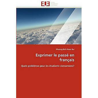 Exprimer Le Passe En Francais by Bui & Khuong Bich Hoan