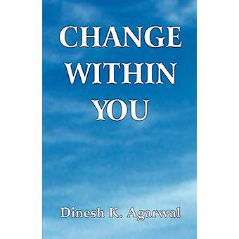 Change Within You by Agarwal. Dinesh K.