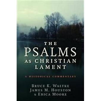 Psalms as Christian Lament A Historical Commentary by Waltke & Bruce K