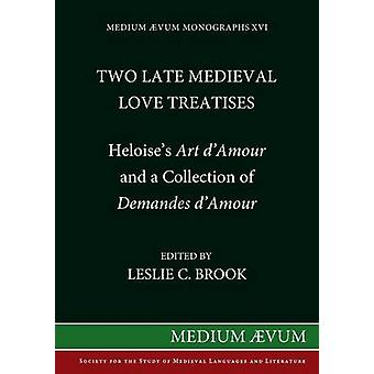 Two Medieval Love Treatises Heloises Art DAmour and a Collection of Demandes DAmour. Edited with an Introduction Notes and Glossary from British Library Royal MS 16 F II by Heloise