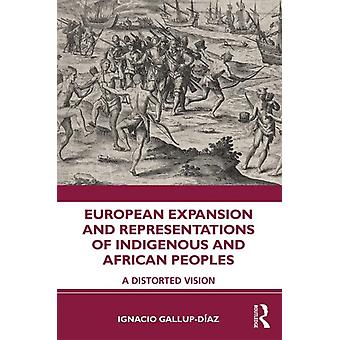 European Expansion and Representations of Indigenous and Afr by Ignacio GallupDaz