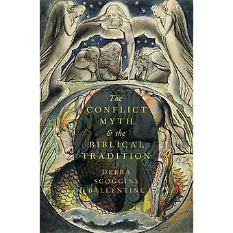 The Conflict Myth and the Biblical Tradition by Debra Scoggins Ballen