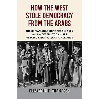 How the West Stole Democracy from the Arabs - The Syrian Arab Congress