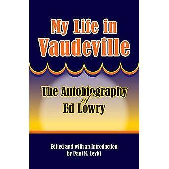 Minha Vida em Vaudeville - A Autobiografia de Ed Lowry por Ed Lowry - Pa