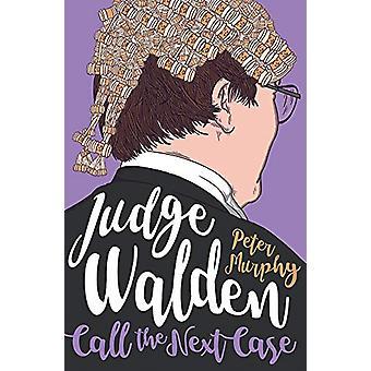 Judge Walden - Call The Next Case by Peter Murphy - 9780857302977 Book