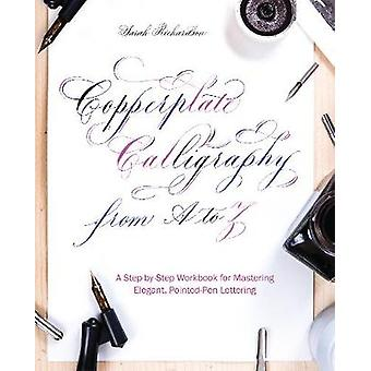 Copperplate Calligraphy From A To Z - A Step-by-Step Workbook for Mast