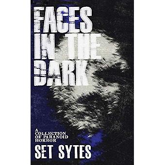 Faces In The Dark - A Short Collection of Paranoid Horror by Set Sytes