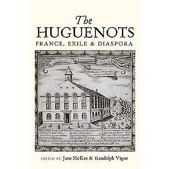 Huguenots - Frankrike - Eksil & Disapora av Jane McKee - Randolph Vigne -