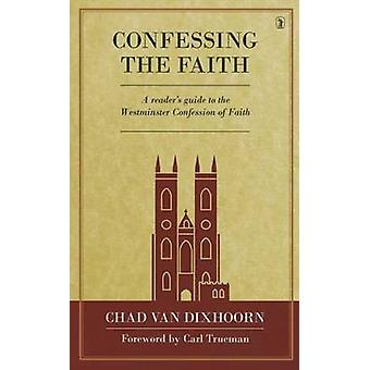 Confessing the Faith - A Reader's Guide to the Westminster Confession