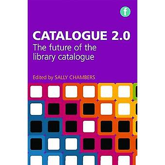 Catalogue 2.0 - The Future of the Library Catalogue by Sally Chambers