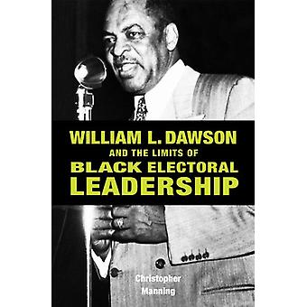 William L. Dawson and the Limits of Black Electoral Leadership by Chr